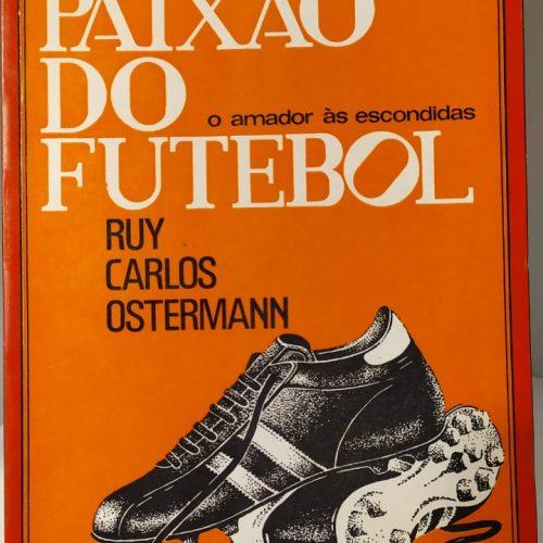 Livro Ruy Carlos Ostermann A paixão do futebol