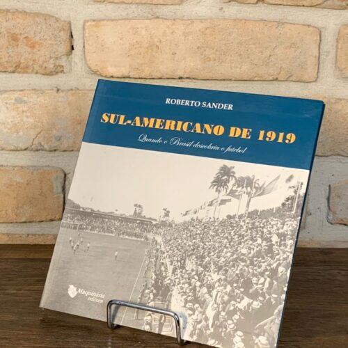 Livro Sul-Americano de 1919, quando o Brasil descobriu o futebol por Roberto Sander